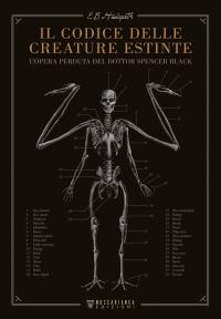 Il codice delle creature estinte. L'opera perduta del dottor Spencer Black di E.B. Hudspeth