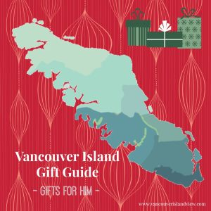Vancouver Island Gift Guide – Ideas for Him