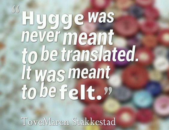 Hygge is meant to be felt