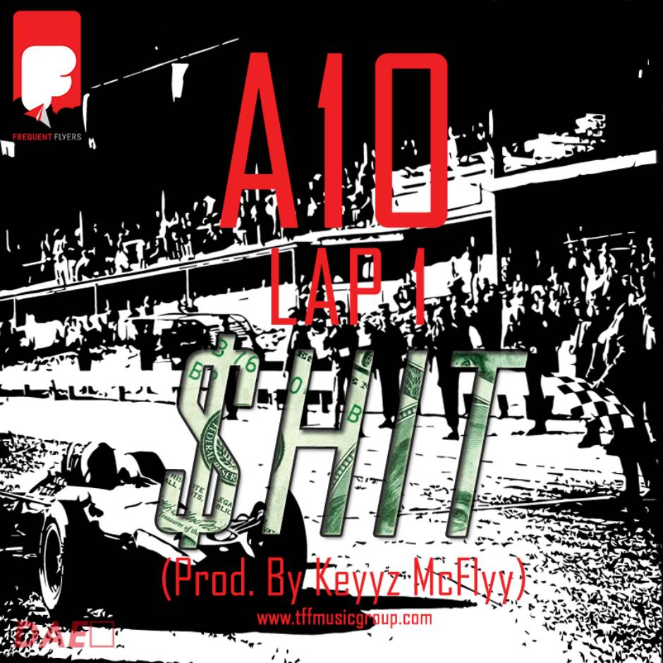 MP3: A-10 (@TheRealA10_TFF) » Lap1$hit [Prod. @KeyyzMcFlyy_TFF]