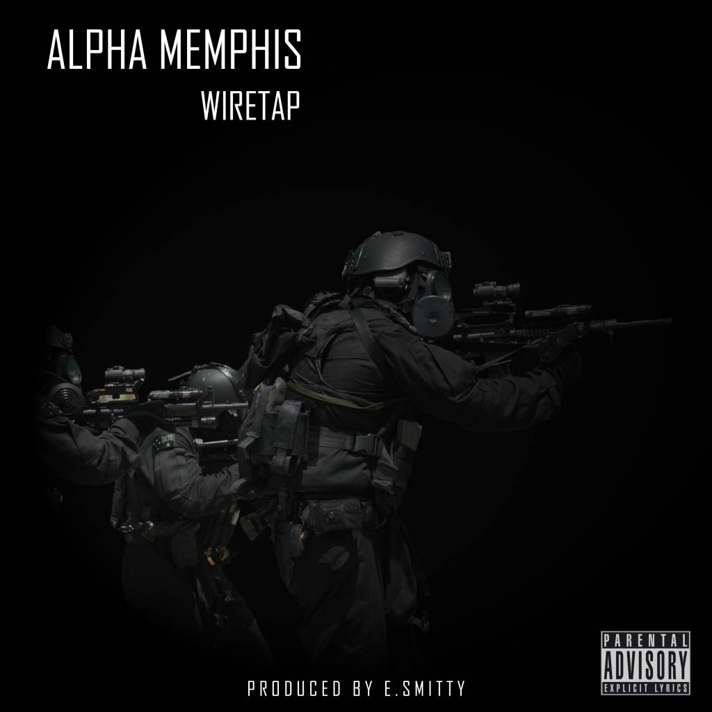 MP3: Alpha Memphis - Wiretap (@AlphaMemphisGSF @TheRealESmitty @Sound_Alive_Rec)