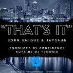 'That's It' According To Born Unique (@BornHisenburg) & Jaysaun (@TheRealJaysaun)