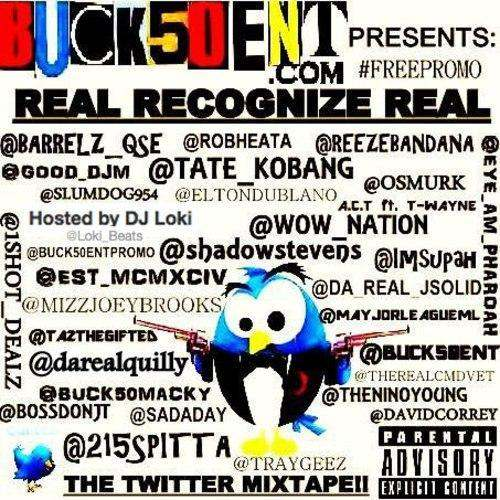 @Buck50Ent » #RealRecognizeReal: The Twitter Mixtape [Hosted By @Loki_Beats]