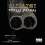 MP3: Stream 'Double Barrel' By CATALY$T (@CatalystWasHere) feat. Livin Proof (@IAmLivinProof)