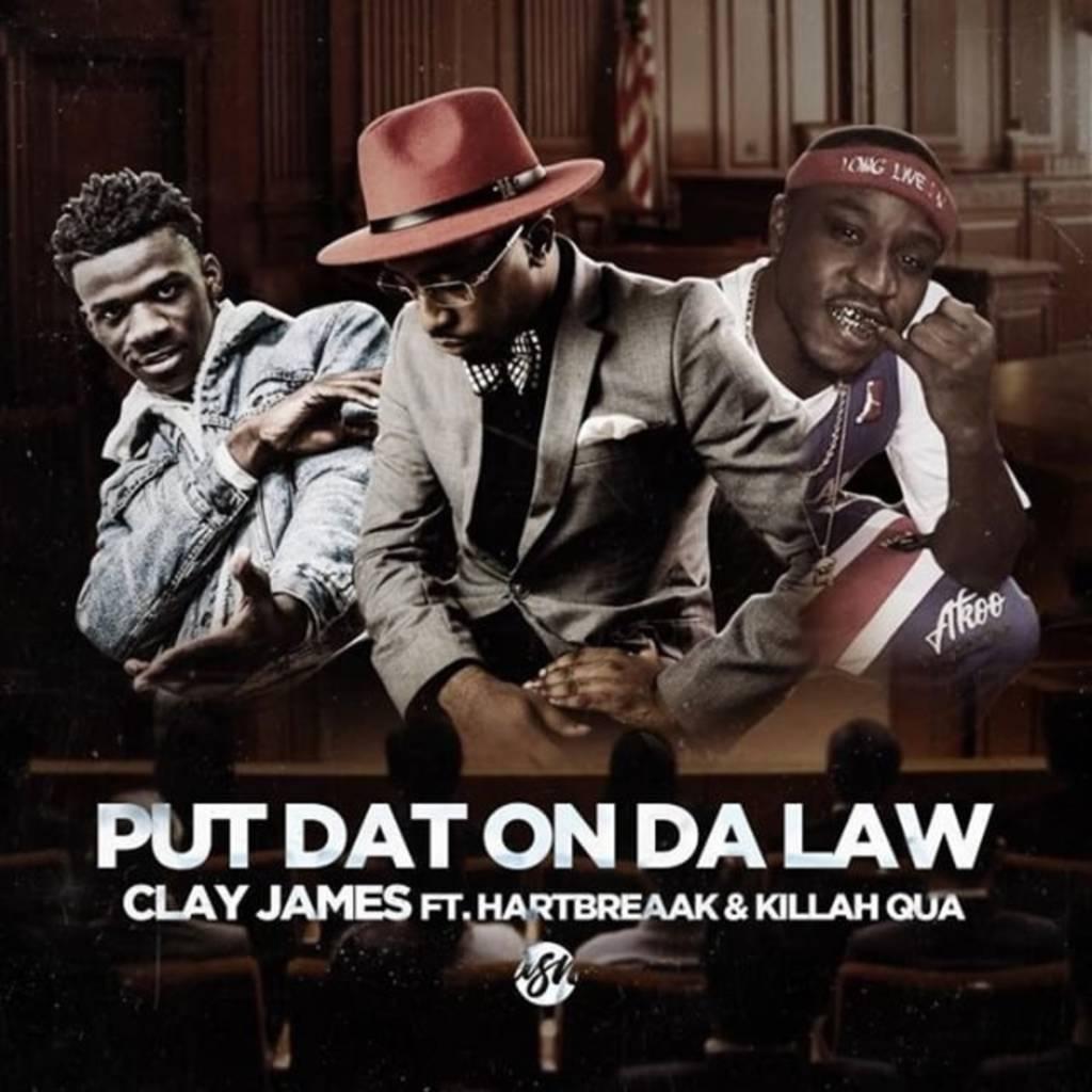 MP3: Clay James feat. Hartbreaak & Killah Qua - Put Dat On Da Law