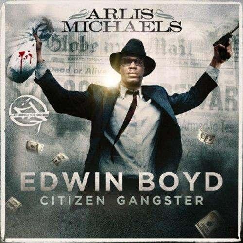 @ArlisMichaels » Edwin Boyd: Citizen Gangster [Mixtape]