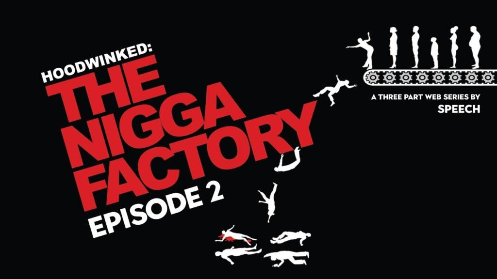 Watch Part 2 Of Speech's Web Series 'The Nigga Factory'