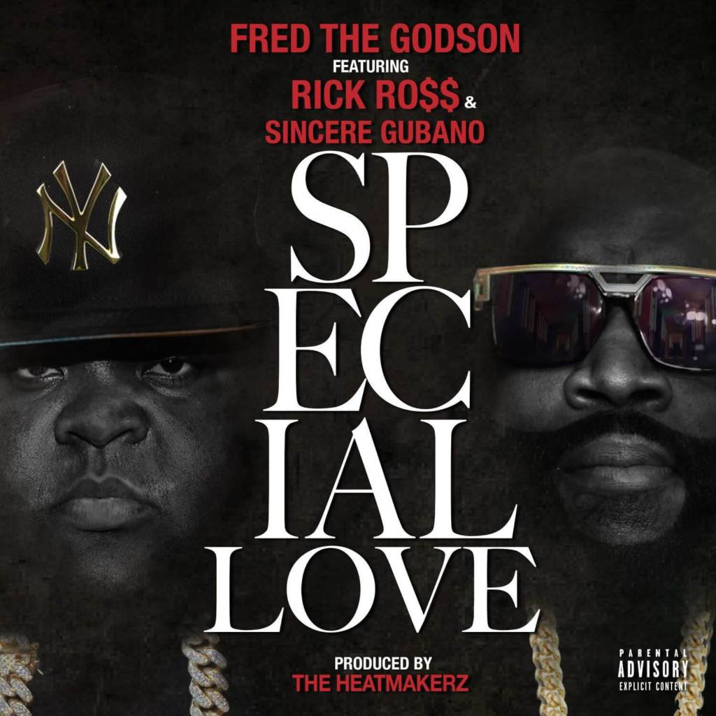 MP3: Fred The Godson feat. Rick Ross & Sincere Gubano - Special Love (@FredTheGodson @RickRoss @SincereGubano @TheHeatmakerz)