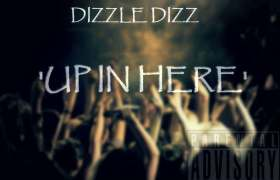 Dizzle Dizz (@DizzleXDizz) » Up In Here Freestyle (via @MannaMaestro) [MP3]