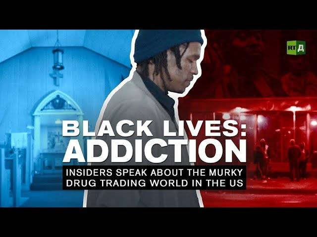 Black Lives: Addiction. Insiders Speak About The Murky Drug Trading World In The US