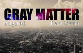 Angel M. (@AngelM109) & Leon Marin (@LeonMarinMusic) » #GrayMatter [EP]
