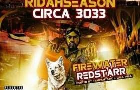 Firewater Redstarr (@RidahMovement) » #RidahSeason Circa 3033 (via @TampaMystic, @ChilliGrindWill, & @BigSteveGee) [Mixtape]