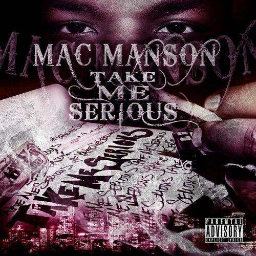 Mac Manson (@MansonMuzik & @FMGIsTheShit) » Take Me Serious [Mixtape]