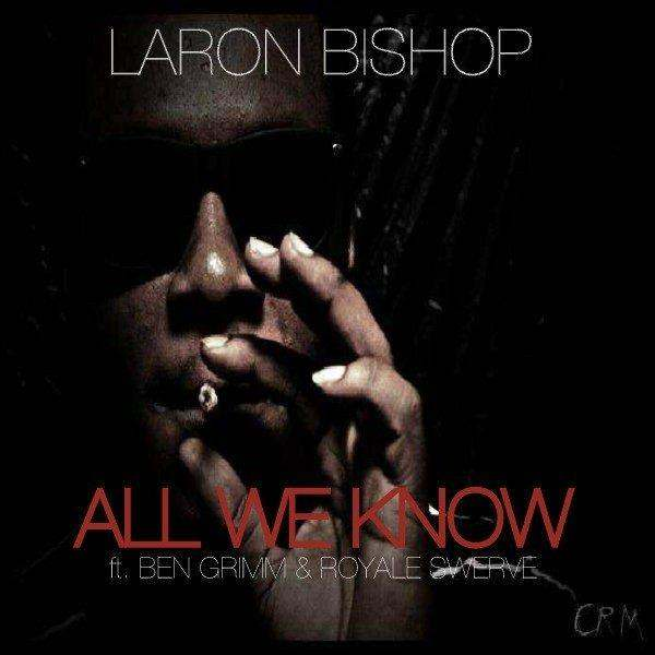 @LaronBishop (feat. @BenGrimm_CRM & @Royale_Swerve) » #AllWeKnow (via @Revo_Media) [MP3]