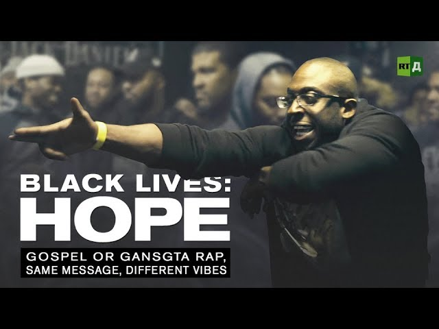 Black Lives: Hope. Gospel Or Gangsta Rap, Same Message, Different Vibes