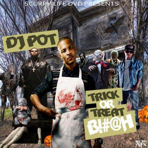 @ScurryLifeDVD Presents @DJPot » Trick Or Treat B!#@H [Mixtape]