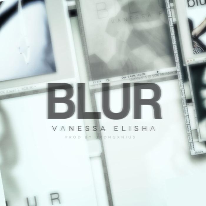 @VanessaElisha » #Blur (Prod. By Jrdn @Gxnius) [Audio]