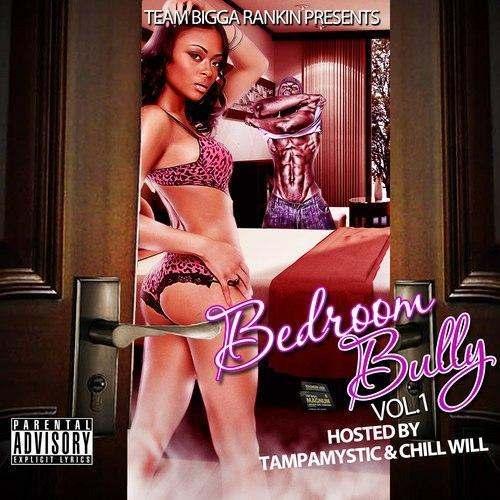 @TeamBiggaRankin » Bedroom Bully Vol. 1 (via @BigSteveGee, @TampaMystic, & @ChilliGrindWill) [Mixtape]