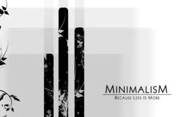 minimalism - because less is more