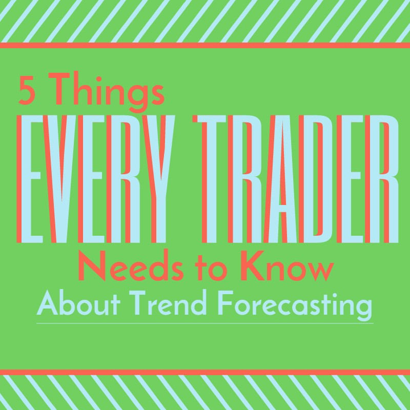 5 Things Every Trader Needs to Know About Trend Forecasting