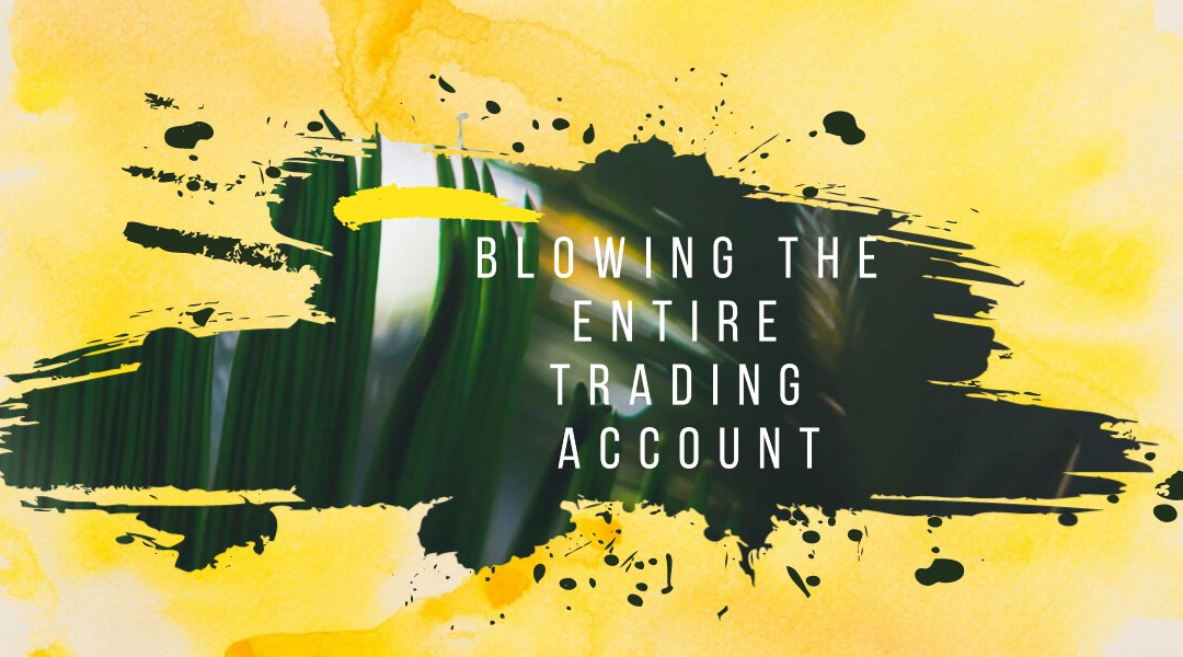 Blowing the entire trading Account by new traders