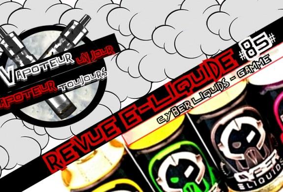 Revue E-Liquide – Cyber Liquids – USA – #85