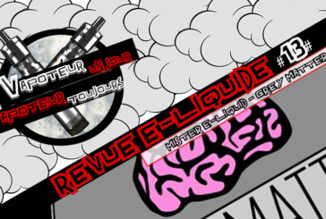 Revue E-Liquide – Grey Matter de Mister-E-Liquid – USA – #13