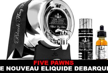 FIVE PAWNS : LE NOUVEAU E-LIQUIDE DEBARQUE !