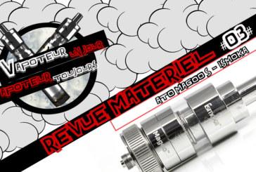 Revue Matériel #03 – Atomiseur Reconstructible – «Magoo» (Ismoka)