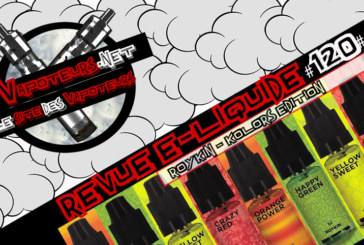 Revue E-Liquide #120 – ROYKIN – KOLORS EDITION (FR)