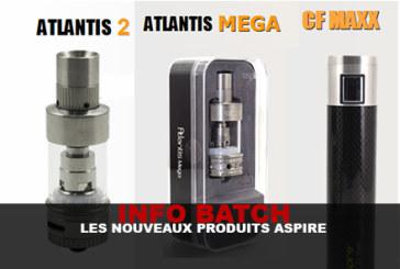INFO BATCH : Les nouveaux produits Aspire !