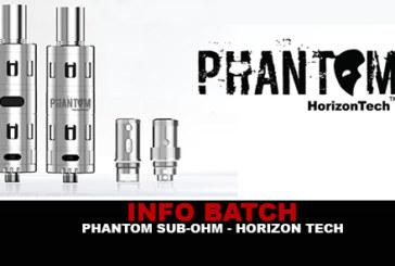 INFO BATCH : Le Phantom Tank Sub-ohm (Horizon Tech)