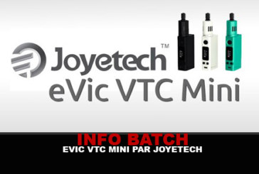INFO BATCH : EVIC VTC Mini (Joyetech)