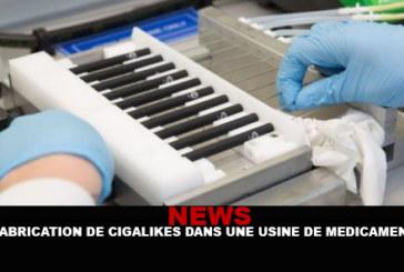 NEWS : La fabrication de cigalikes dans une usine de médicaments !
