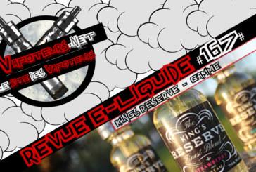 Revue E-Liquide #167 – KING'S RESERVE – GAMME (USA)