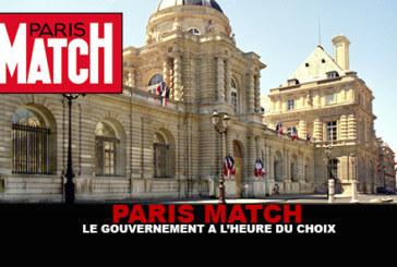 PARIS MATCH : Le gouvernement a l'heure du choix !