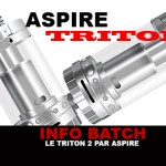 INFO BATCH : Atomiseur Triton 2 (Aspire)