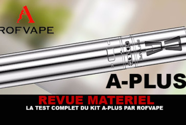 REVUE : Le test complet du kit A-Plus (Rofvape)