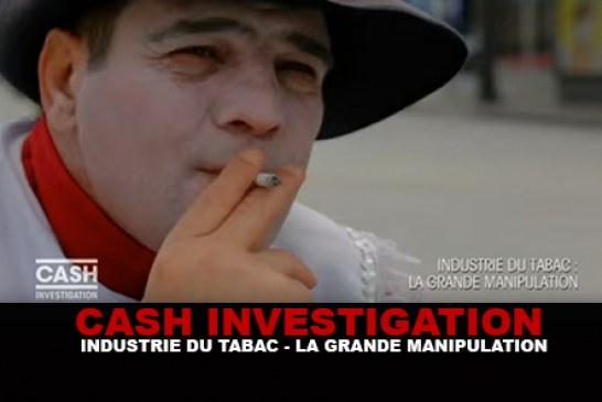 CASH INVESTIGATION : Industrie du tabac, la grande manipulation !