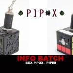 INFO BATCH : Box Pipox (Modeur)