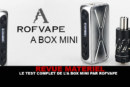 REVUE : Le test complet du kit « A BOX MINI » par Rofvape