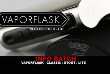 INFO BATCH : Vaporflask (Classic / Stout / Lite)