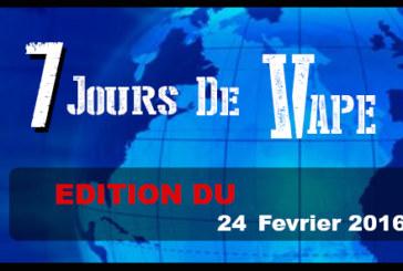 7 JOURS DE VAPE : Edition du 24 Février 2016