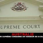AUSTRALIE : La cour suprême condamne un vendeur de e-cigarette