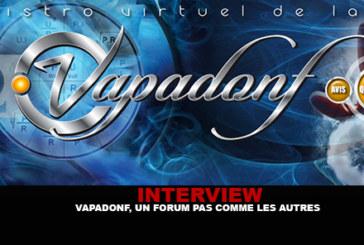 INTERVIEW: Vapadonf, a forum like no other!