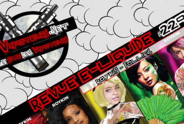 Revue E-Liquide #229 – ROYKIN – FOLLIES (FR)