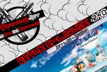 Revue E-Liquide #240 – BORDO2 – JET LAG (FR)