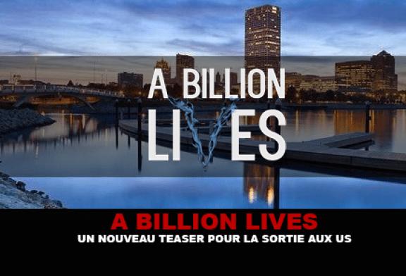 A BILLION LIVES : Un nouveau teaser pour la sortie aux US.