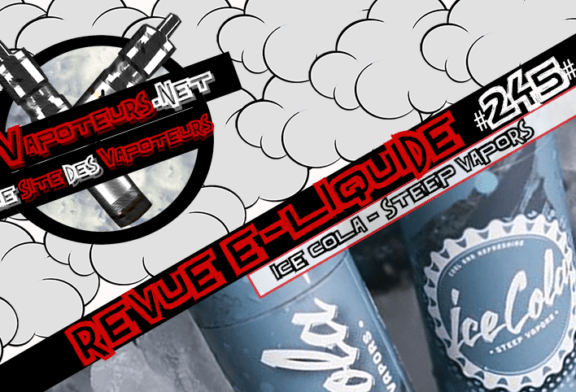 Revue E-Liquide #245 – ICE COLA – STEEP VAPORS (USA)