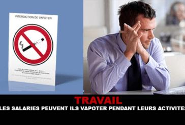 TRAVAIL : Les salariés peuvent ils vapoter pendant leurs activités ?